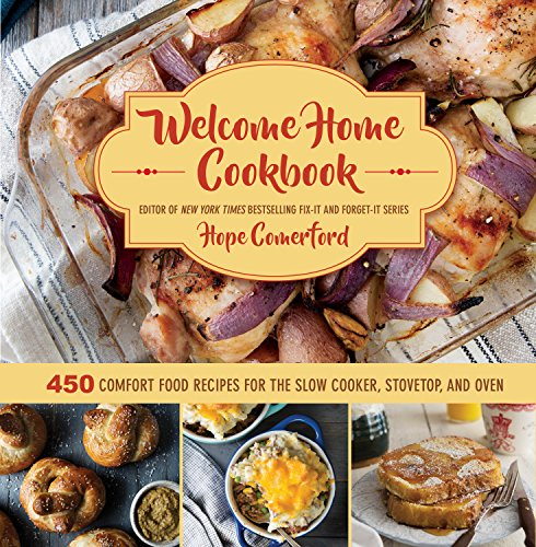 Welcome Home Cookbook: 450 Comfort Food Recipes for the Slow Cooker, Stovetop, and Oven by Hope Comerford