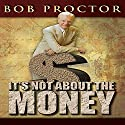 It's Not About the Money Hörbuch von Bob Proctor Gesprochen von: Bob Proctor