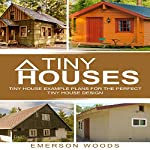 Tiny Houses: Tiny House Example Plans for the Perfect Tiny House Design | Emerson Woods