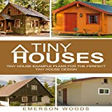 Tiny Houses: Tiny House Example Plans for the Perfect Tiny House Design
