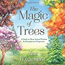 The Magic of Trees: A Guide to Their Sacred Wisdom & Metaphysical Properties