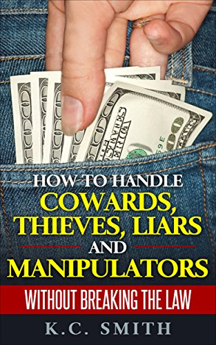 How To Handle Cowards, Thieves, Liars And Manipulators Without Breaking The Law by [Smith, K.C.]