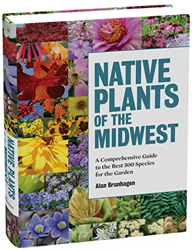 Native Plants of the Midwest: A Comprehensive Guide to the Best 500 Species for the Garden - Illinois Garden