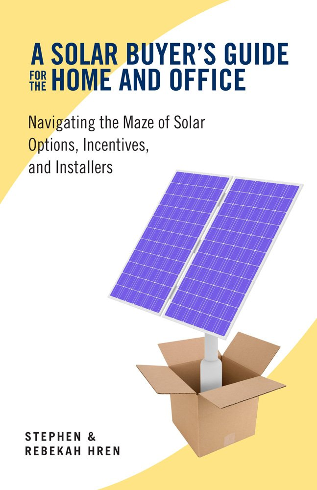 A Solar Buyer's Guide for the Home and Office: Navigating the Maze of Solar Options, Incentives, and Installers pdf