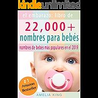 El Embarazo: Libro de Nombres para Bebés: (más de 22 000 nombres para niñas, niños y los nombres de bebés más populares en el 2019)