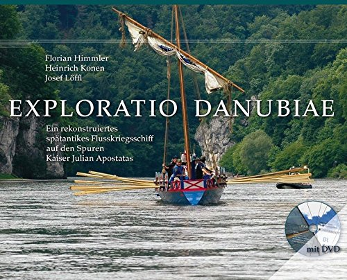 Exploratio Danubiae: Ein rekonstruiertes spätantikes Flusskriegsschiff auf den Spuren Kaiser Julian Apostatas (Region im Umbruch)