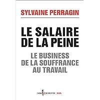 SALAIRE DE LA PEINE - LE BUSINESS DE LA SOUFFRANCE AU TRAVAIL   (LE)