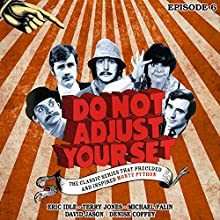 Do Not Adjust Your Set - Volume 6 Radio/TV Program by Humphrey Barclay, Ian Davidson, Denise Coffey, Eric Idle, David Jason, Terry Jones, Michael Palin Narrated by Denise Coffey, Eric Idle, David Jason, Terry Jones, Michael Palin