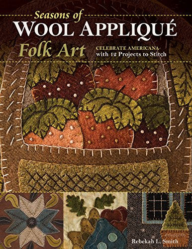 Craft Folk Art (Seasons of Wool Appliqué Folk Art: Celebrate Americana with 12 Projects to Stitch)
