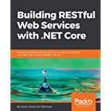 Building RESTful Web Services with .NET Core: Developing Distributed Web Services to improve scalability with .NET Core 2.0 a
