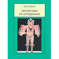 Diccionario de aztequismos/ Dictionary of Aztequism (Spanish Edition)