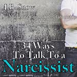 34 Ways to Talk to a Narcissist: The Narcissistic Borderline Relationship Dynamic | J.B. Snow