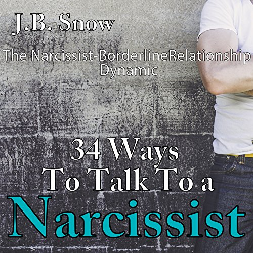 34 Ways to Talk to a Narcissist: The Narcissistic Borderline Relationship Dynamic