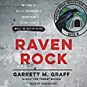 Raven Rock: The Story of the U.S. Government's Secret Plan to Save Itself - While the Rest of Us Die Hörbuch von Garrett M. Graff Gesprochen von: Jacques Roy