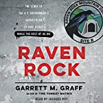 Raven Rock: The Story of the U.S. Government's Secret Plan to Save Itself - While the Rest of Us Die | Garrett M. Graff