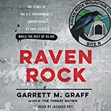 Raven Rock: The Story of the U.S. Government's Secret Plan to Save Itself - While the Rest of Us Die Audiobook by Garrett M. Graff Narrated by Jacques Roy