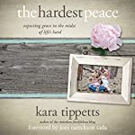 The Hardest Peace: Expecting Grace in the Midst of Life's Hard | Kara Tippetts