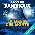 La messe des morts Hörbuch von Jacques Vandroux Gesprochen von: Jean-Christophe Lebert