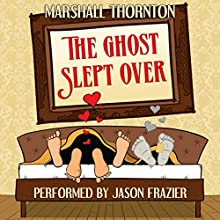 The Ghost Slept Over Audiobook by Marshall Thornton Narrated by Jason Frazier