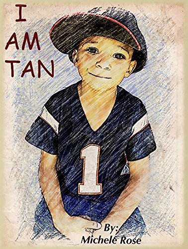 I Am Tan by [Rose, Michele]