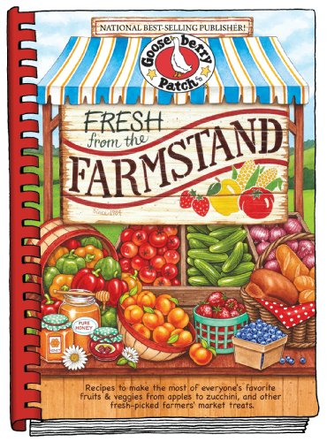 Fresh from the Farmstand: Recipes to Make the Most of Everyone's Favorite Fruits & Veggies From Apples to Zucchini, and Other Fresh Picked Farmers' Market Treats (Everyday Cookbook Collection) ()