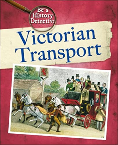 Book Victorian Transport (Be A History Detective)