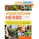 Homegrown Herbs: A Complete Guide to Growing, Using, and Enjoying More than 100 Herbs