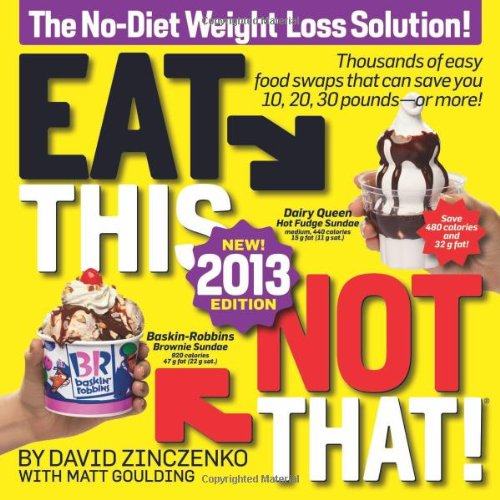 Eat This, Not That! 2013: The No-Diet Weight Loss Solution by David Zinczenko, Matt Goulding