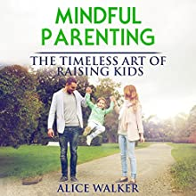Mindful Parenting: The Timeless Art of Raising Kids Audiobook by Alice Walker Narrated by Sri Gordon