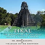 Tikal: The History of the Ancient Maya's Famous Capital | Charles River Editors,Jesse Harasta