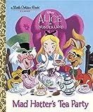 Mad Hatter's Tea Party (Disney Alice in Wonderland) (Little Golden Book Classic)