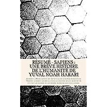 Résumé - Sapiens : une brève histoire de l'humanité de Yuval Noah Harari: Comment l'Homo sapiens est devenu la seule espèce humaine sur Terre et comment les révolutions successives de son mode de vie ont fait les hommes et les femmes modernes que nous sommes.