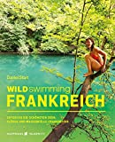 Wild Swimming Frankreich: Entdecke die schönsten Seen, Flüsse und Wasserfälle Frankreichs (Cool Camping)