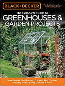 Black & Decker The Complete Guide to Greenhouses & Garden