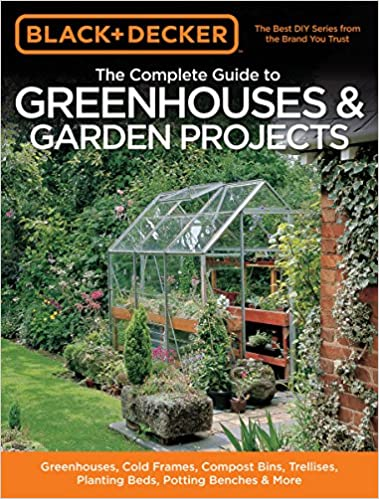 Black & Decker The Complete Guide to Greenhouses & Garden Projects ...