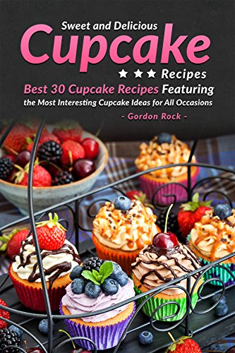 Sweet and Delicious Cupcake Recipes: Best 30 Cupcake Recipes Featuring the Most Interesting Cupcake Ideas for All (Zombie Decorating Ideas)