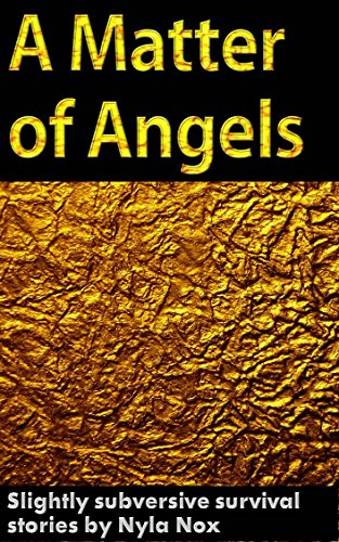 A Matter of Angels: Short story by Nyla Nox (Slightly subversive survival stories Book 1)
