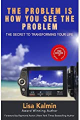 The Problem Is How You See The Problem: The Secret To Transforming Your Life Paperback