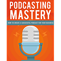 Podcasting Mastery: How To Create a Successful Podcast For Your Business (English Edition)