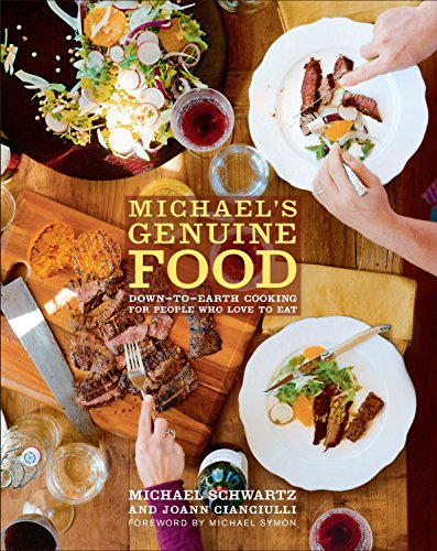 Michael's Genuine Food: Down-to-Earth Cooking for People Who Love to Eat by Michael Schwartz, JoAnn Cianciulli