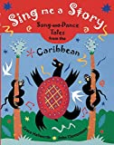 img - for Sing Me a Story: Song-and-Dance Tales from the Caribbean book / textbook / text book