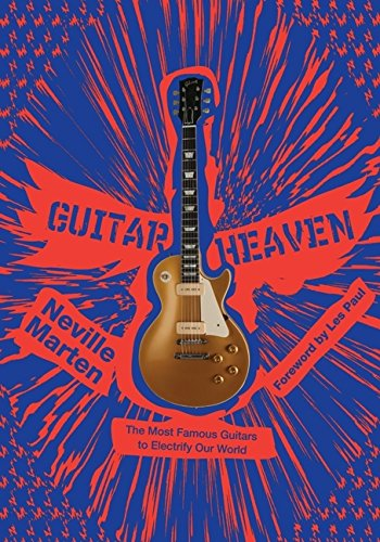 Read Online Guitar Heaven: The Most Famous Guitars to Electrify Our World ebook