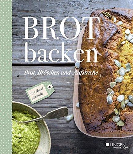 Brot backen: Brot, Brötchen & Aufstriche von Hand gemacht