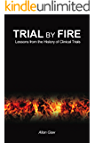 Trial by Fire: Lessons from the History of Clinical Trials