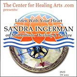 Listen With Your Heart: SANDRA INGERMAN on Shamanism, Healing & Nature