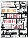 Religions, les mots pour en parler : Notions fondamentales en Histoire des religions par Boespflug
