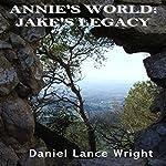 Annie's World: Jake's Legacy | Daniel Lance Wright