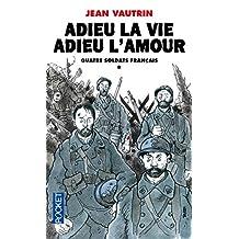 Adieu la vie adieu l'amour - Tome 1: Quatre soldats français
