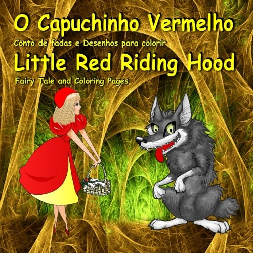 Download O Capuchinho Vermelho. Conto de fadas e Desenhos para colorir. Little Red Riding Hood. Fairy Tale and Coloring Pages: Bilingual Portuguese English Picture Book for Kids (Portuguese Edition) PDF