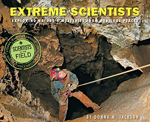 Extreme Scientists: Exploring Nature's Mysteries from Perilous Places (Scientists in the Field Series) ebook